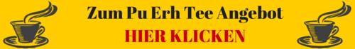 Zum Pu Erh Tee Angebot HIER KLICKEN